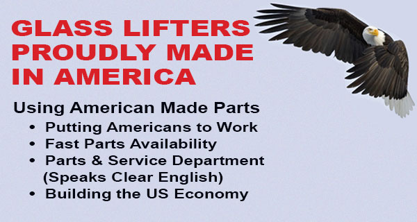 GLASS LIFTERS  PROUDLY MADE IN AMERICA